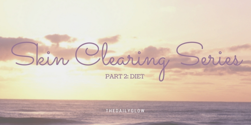 skin clearing series: part 2 - diet
