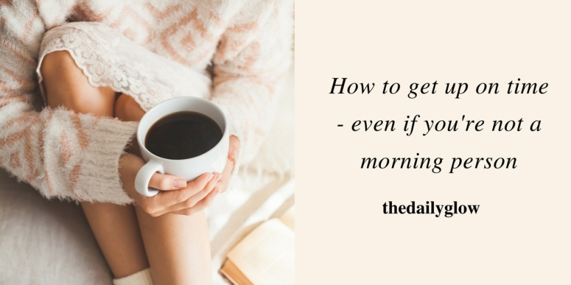 how to get up on time - the daily glow