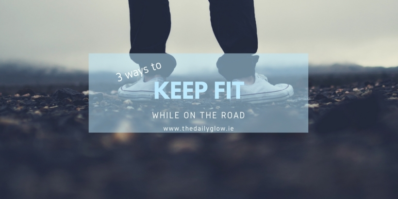 How to keep fit on the road | The Daily Glow